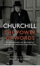 Churchill - The Power of Words ebook by Winston Churchill, Martin Gilbert