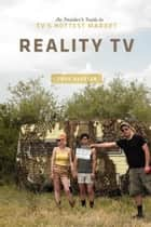 Reality TV: An Insider's Guide to TV's Hottest Market - An Insider's Guide to TV's Hottest Market ebook by Troy DeVolld