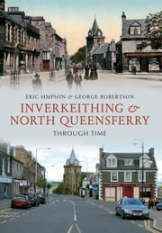 Inverkeithing & North Queensferry Through Time ebook by Eric Simpson & George Robertson