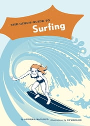The Girl's Guide to Surfing ebook by Andrea McCloud,Symbolon