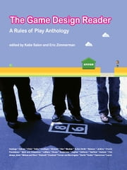 The Game Design Reader - A Rules of Play Anthology ebook by Katie Salen,Eric Zimmerman