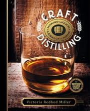 Craft Distilling - Making Liquor Legally at Home ebook by Victoria Redhed Miller