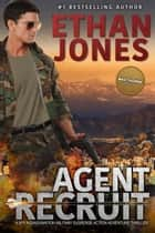 Agent Recruit: A Max Thorne Spy Thriller ebook by Ethan Jones