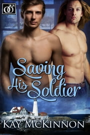 Saving His Soldier ebook by Kay McKinnon