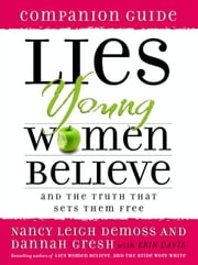 Lies Young Women Believe Companion Guide - And the Truth That Sets Them Free ebook by Dannah K. Gresh,Erin Davis,Nancy Leigh DeMoss