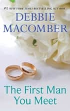 The First Man You Meet ebook by Debbie Macomber