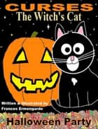 Curses, The Witch's Cat: Halloween Party ebook by Frances Ermengarde