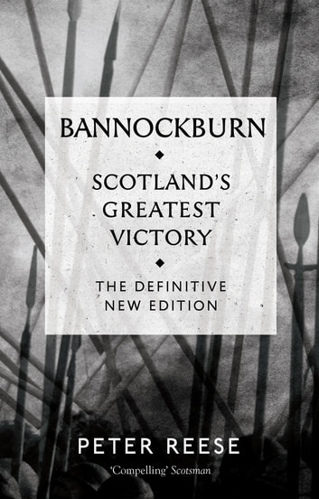 Bannockburn - Scotland's Greatest Victory ebook by Peter Reese
