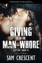 Giving It to the Man-Whore ebook by Sam Crescent