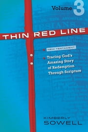 Thin Red Line, Volume 3 - Tracing God's Amazing Story of Redemption Through Scripture ebook by Kimberly Sowell