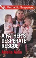 A Father's Desperate Rescue (Mills & Boon Romantic Suspense) (Man on a Mission, Book 7) 電子書 by Amelia Autin