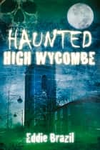 Haunted High Wycombe ebook by Eddie Brazil
