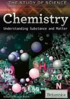 Chemistry - Understanding Substance and Matter ebook by Britannica Educational Publishing, Russell  Kuhtz