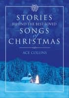 Stories Behind the Best-Loved Songs of Christmas ebook by Ace Collins
