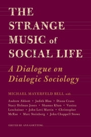 The Strange Music of Social Life ebook by Bell, Michael