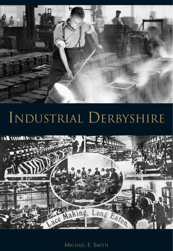 Industrial Derbyshire ebook by Michael Smith