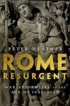 Rome Resurgent - War and Empire in the Age of Justinian ebook by