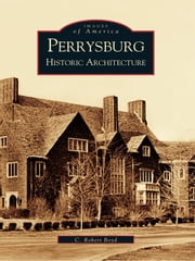 Perrysburg - Historic Architecture ebook by C. Robert Boyd