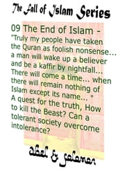 "The End of Islam: ""My People Have Taken the Quran as Foolish Nonsense.. a Man Will Wake Up a Believer & be a Kaffir by Nightfall.."" A Quest for the Truth, Can a Tolerant Society Overcome Intolerance ebook by Abe Abel, Sol Solomon"