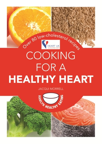 Cooking for a Healthy Heart - Over 80 low-cholesterol recipes ebook by Jacqui (Lynas) Morrell