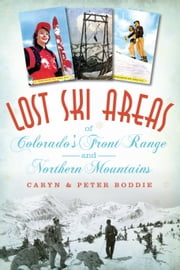 Lost Ski Areas of Colorado's Front Range and Northern Mountains ebook by Caryn Boddie,Peter Boddie