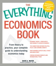 The Everything Economics Book - From theory to practice, your complete guide to understanding economics today ebook by David A Mayer
