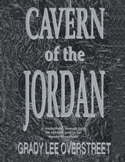 Cavern of the Jordan - A modern-day treasure hunt for Spanish gold in the Smoky Mountains ebook by Grady Lee Overstreet