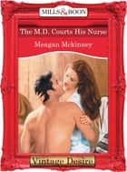 The M.d. Courts His Nurse (Mills & Boon Desire) (Matched in Montana, Book 3) ebook by Meagan Mckinney