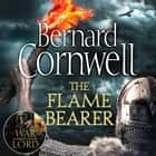 The Flame Bearer (The Last Kingdom Series, Book 10) audiobook by