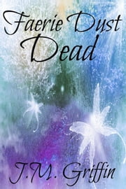 Faerie Dust Dead - The Luna Devere Series, #2 ebook by J.M. Griffin