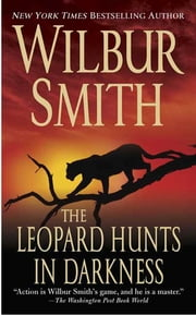 The Leopard Hunts in Darkness ebook by Wilbur Smith