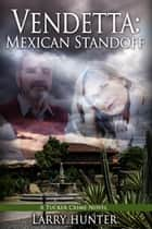 Vendetta: Mexican Standoff ebook by Larry Hunter