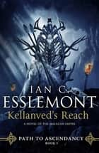 Kellanved's Reach - Path to Ascendancy, Book 3 (A Novel of the Malazan Empire) ebook by Ian C. Esslemont
