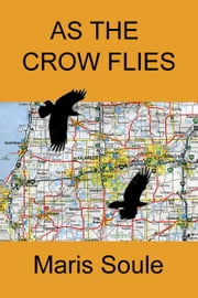 As the Crow Flies ebook by Maris Soule