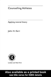 Counselling Athletes: Applying Reversal Theory ebook by Kerr, John, Psychologist