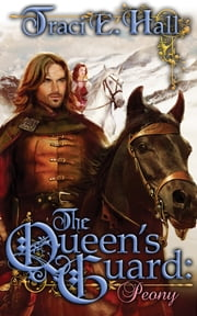 The Queen's Guard: Peony - Book 2 in The Queen's Guard Series ebook by Traci E. Hall
