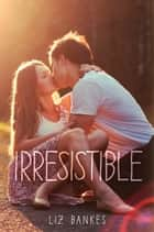Irresistible ebook by Liz Bankes