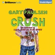 Crush - The Theory, Practice and Destructive Properties of Love audiobook by Gary Paulsen