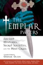 The Templar Papers - Ancient Mysteries, Secret Societies and the Holy Grail ebook by Oddvar Olsen, Karen Ralls Ph.D., PhD,...