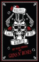 Last of the Giants - Het ware verhaal van Guns N' Roses ebook by Last of the Giants Mick Wall