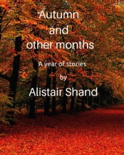 Autumn and Other Months ebook by Alistair Shand