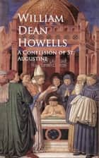 A Confession of St. Augustine ebook by William Dean Howells