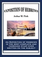 An Exposition of Hebrews ebook by Arthur W. Pink