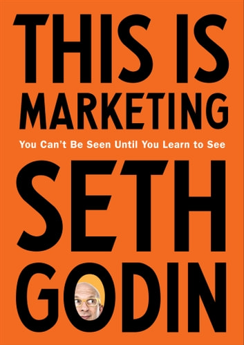 This Is Marketing - You Can't Be Seen Until You Learn to See ebook by Seth Godin