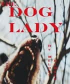 The Dog Lady ebook by Melody Hewson