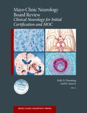 Mayo Clinic Neurology Board Review: Clinical Neurology for Initial Certification and MOC ebook by Kelly D Flemming, Lyell K Jones