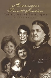 American First Ladies - Their Lives and Their Legacy ebook by Lewis L. Gould