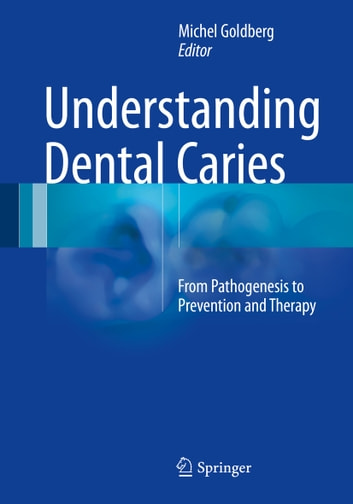 Understanding Dental Caries - From Pathogenesis to Prevention and Therapy ebook by