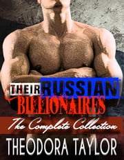 Their Russian Billionaires - The Complete Collection - 4 Novels!!! Her Russian Billionaire, Her Russian Surrender, Her Russian Beast, Her Russian Brute ebook by Theodora Taylor