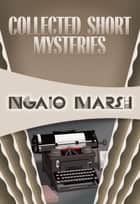 Collected Short Mysteries ebook by Ngaio Marsh, Douglas G. Greene